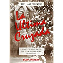 "La Ultima cruzada ""The last crusade"": a wargamers guide to the Spanish Civil War"