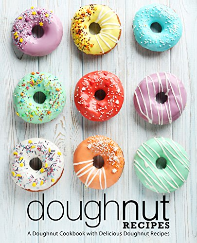 Doughnut Recipes: A Doughnut Cookbook with Delicious Doughnut Recipes (2nd Edition) (English Edition)