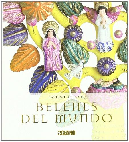 Belenes del mundo: Una colección de figuras del nacimiento del niño Jesús de todos los rincones del planeta (Ilustrados a color)