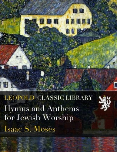 Hymns and Anthems for Jewish Worship por Isaac S. Moses
