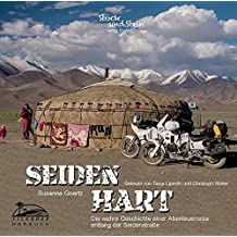 Seidenhart - Das Hörbuch: Die wahre Geschichte einer Abenteuerreise entlang der Seidenstraße