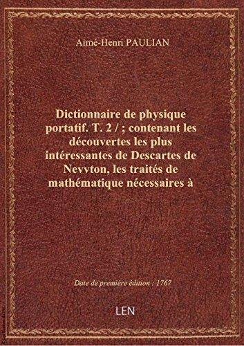 Dictionnaire de physique portatif. T. 2 / ; contenant les découvertes les plus intéressantes de Desc