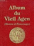 Album du vieil Agen : histoire et personnages | Dubernard, Jean. Textes rassemblés par