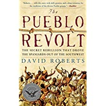 The Pueblo Revolt: The Secret Rebellion that Drove the Spaniards Out of the Southwest by David Roberts (2005-09-02)