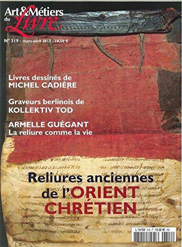 Art et Metiers du Livre N 319 Relieures Anciennes de l Orient Chretien Mars/Avril 2017