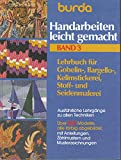 Burda Handarbeiten leicht gemacht III. Gobelin-, Bargello-, Kelimstickerei, Stoff- und Seidenmalerei