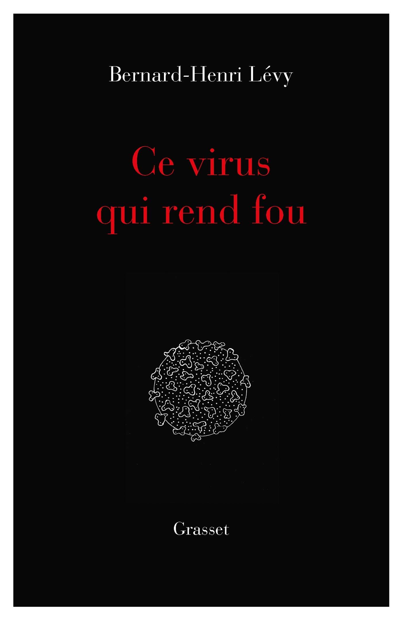 Ce virus qui  rend fou: essai par Bernard-Henri Lévy