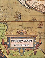 Imagined Corners: Exploring the World's First Atlas by Paul Binding (2003-08-01)