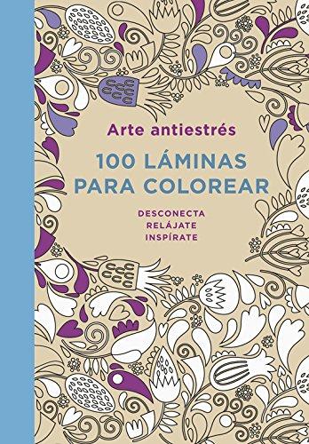 Arte antiestrés: 100 láminas para colorear (Libro de colorear para adultos) (OBRAS DIVERSAS) por Varios autores