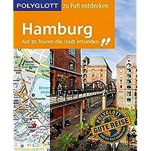 POLYGLOTT Reiseführer Hamburg zu Fuß entdecken: Auf 30 Touren die Stadt erkunden (POLYGLOTT zu Fuß entdecken)