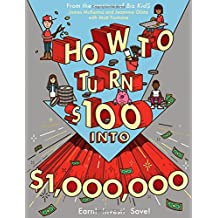 How to Turn $100 Into $1,000,000: Earn! Save! Invest!