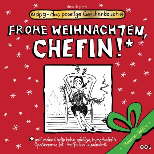 Frohe Weihnachten, Chefin!!! (dpg - das popelige Geschenkbuch)