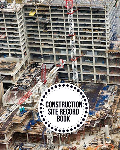 Construction Site Record Book: Construction Superintendent Project management Log Book (Building and Construction Logbook, Band 31) -