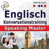 Englisch - Konversationstraining: English Speaking Master auf Niveau B2-C1 (Hören & Lernen)