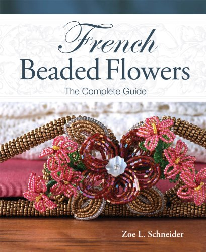 French Beaded Flowers: The Complete Guide (Flowers By Zoe)