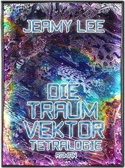 Die Traumvektor Tetralogie - Gesamtausgabe von [Lee, Jeamy]