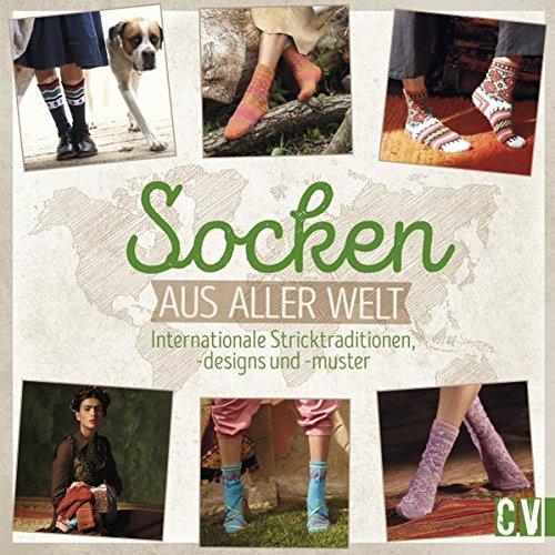 Socken aus aller Welt: Internationale Stricktraditionen, -designs und -muster (Stricken Einfache Socken)