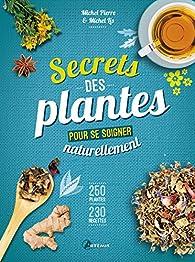 Secrets des plantes pour se soigner naturellement par Michel Pierre