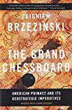 The Grand Chessboard: American Primacy and Its Geostrategic Imperatives - Zbigniew Brzezinski