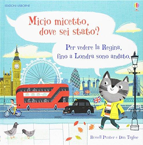 Micio micetto, dove sei stato? Londra. Ediz. a colori