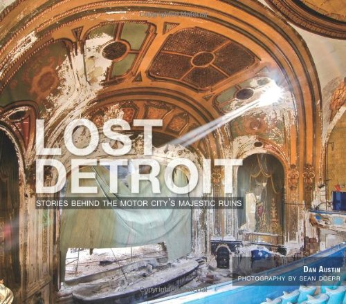 Download Lost Detroit: Stories Behind the Motor City's Majestic Ruins