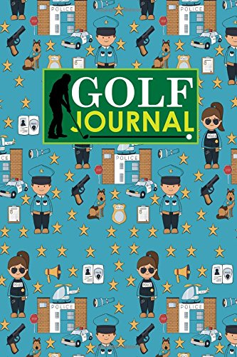 Golf Journal: Blank Golf Scorecards, Golf Record Log, Golf Course Notebook, Golf Yardage Book, Cute Police Cover: Volume 70 (Golf Journals) por Rogue Plus Publishing