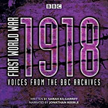 First World War: 1918: Voices from the BBC Archive (First World War: from the BBC Archive)