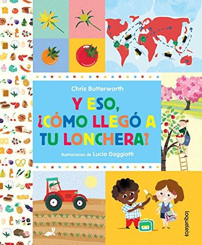 Y Eso, Como Llego a Tu Lonchera? / How Did That Get in My Luchbox? the Story of Food por Christine Butterworth