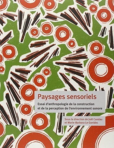 Paysages sensoriels : Essai d'anthropologie de la construction et de la perception de l'environnement sonore
