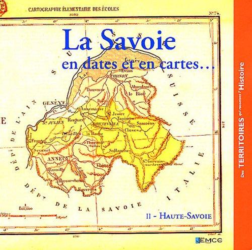 La Savoie en dates et en cartes... : Tome 2, Haute-Savoie