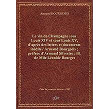 Le vin de Champagne sous Louis XIV et sous Louis XV, d'après des lettres et documents inédits / Arma