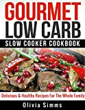 Gourmet Low Carb Slow Cooker CookBook  Delicious & Healthy Recipes For The Whole Family