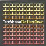 The First Phase von Troubleman