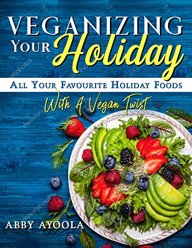 Veganizing Your Holiday: All Your Favourite Holiday Foods With A Vegan Twist (uptochristmas Book 1) (English Edition)