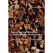 Fernwärme aus Biomasse und kommunale Nachhaltigkeit: Eine wirtschaftswissenschaftliche Analyse by Thorsten Henss (2008-01-01)