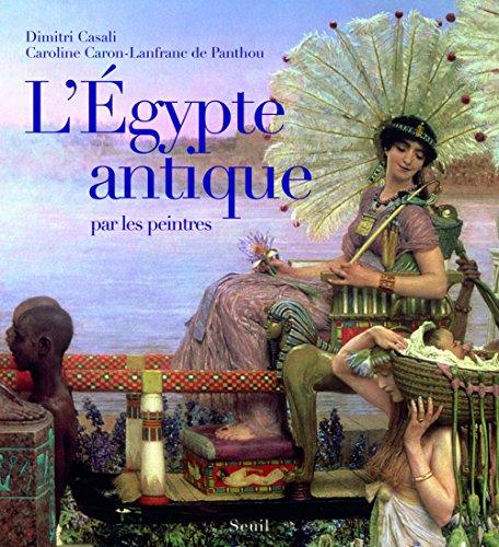 L'Egypte antique par les peintres par Dimitri Casali, Caroline Caron-Lanfranc de Panthou