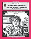 A Guide for Using Alexander and the Terrible, Horrible, No Good, Very Bad Day in the Classroom (Literature Unit (Teacher Created Materials))