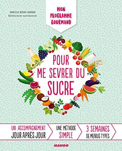 Mon programme gourmand pour me sevrer du sucre (Mon programme pour) par Vanessa Bedjaï-Haddad