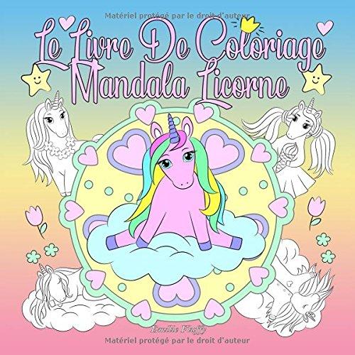 Le Livre De Coloriage Mandala Licorne: Un livre de coloriage pour les enfants et les adultes à aimer et à se détendre par Emilie Fluffy