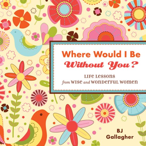 Where Would I Be Without You?: Life Lessons from Wise and Wonderful Women (English Edition)