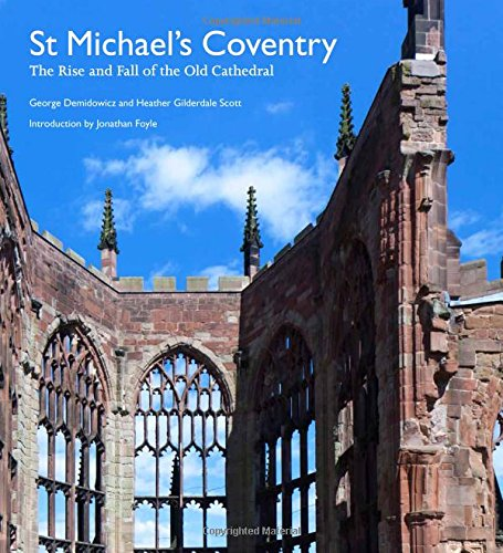 St Michael's Coventry: The Rise and Fall of the Old Cathedral