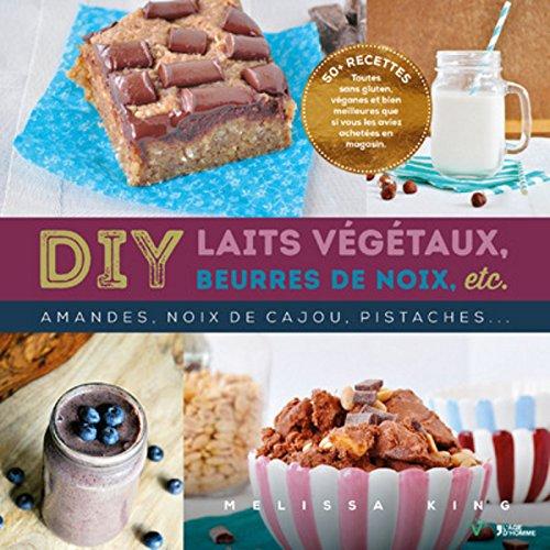 DIY Laits végétaux, beurres de noix, etc... par Melissa King