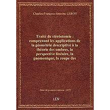 Traité de stéréotomie : comprenant les applications de la géométrie descriptive à la théorie des omb