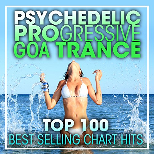 Psychedelic Progressive Goa Trance Top 100 Best Selling Chart Hits + DJ Mix