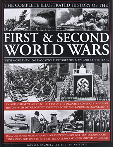 The Complete Illustrated History of the First & Second World Wars: An Authoritative Account of Two of the Deadliest Conflicts in Human History with De