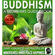 Buddhism: A Beginners Guide Book For True Self Discovery and Living a Balanced and Peaceful Life: Learn To Live In The Now and Find Peace From Within - ... Books By Sam Siv 1) (English Edition)