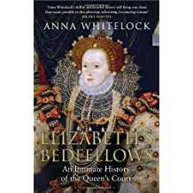 By Anna Whitelock - Elizabeth's Bedfellows: An Intimate History of the Queen's Court