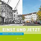 Einst und Jetzt. Bremen-Schwachhausen - Frank Hethey