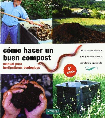 Cómo hacer un buen compost: manual para horticultores ecológicos (Guías para la Fertilidad de la Tierra) por Mariano Bueno Bosch