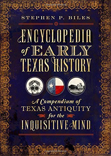 Encyclopedia of Early Texas History: A Compendium of Texas Antiquity for the Inquisitive Mind by Stephen P. Biles (2014-07-08)